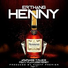 Er'thang Henny (feat. Flawless Money & Cheff Premier)