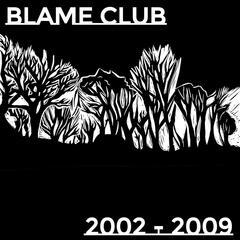 Blame Club 2002-2009