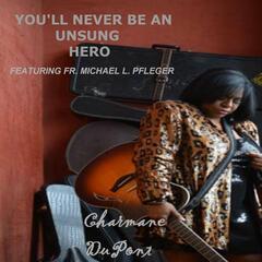 You'll Never Be an Unsung Hero (feat. Fr. Michael L. Pfleger)