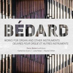 Bedard Works for Organ and Other Instruments (Oeuvres pour orgue et autres instruments)