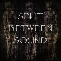 Split Between Sound