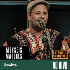 Moyseis Marques no Estúdio Showlivre (Ao Vivo)