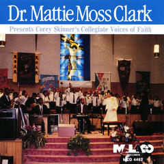 Dr. Mattie Moss Clark Presents Corey Skinner's Collegiate Voices of Faith (feat. Corey Skinner's Collegiate Voices of Faith)
