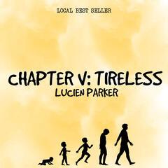 Chapter V: Tireless