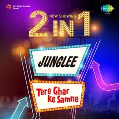 2 in 1: Junglee and Tere Ghar Ke Samne