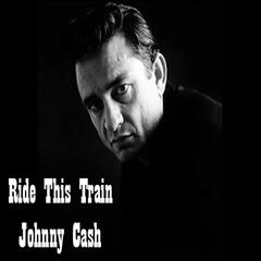 Ride This Train - Johnny Cash