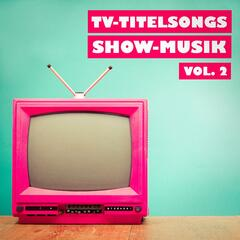 TV-Titelsongs Show-Musik, Vol. 2