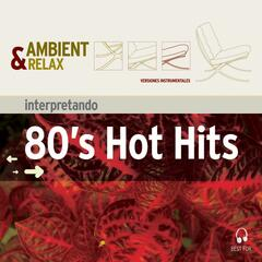 Ambient & Relax: 80'S Hot Hits