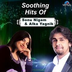 Soothing Hits of Sonu Nigam & Alka Yagnik
