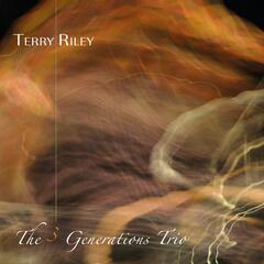 Terry Riley: The 3 Generations Trio