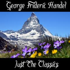 George Frideric Handel: Just The Classics