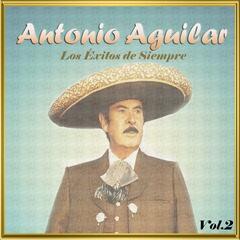 Antonio Aguilar - Los Éxitos de Siempre, Vol. 2