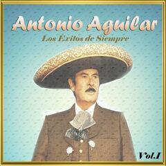 Antonio Aguilar - Los Éxitos de Siempre, Vol. 1