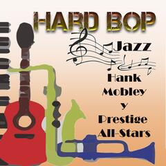 Hard Bop Jazz, Hank Mobley Y Prestige All-Stars