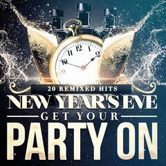 New Year's Eve Get Your Party On (20 Remixed Hits)