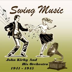Swing Music, John Kirby and His Orchestra 1940 - 1943
