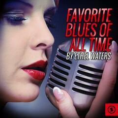 Favorite Blues Of All Time By Ethel Waters