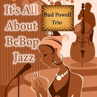 It's All About BeBop Jazz, Bud Powell Trio