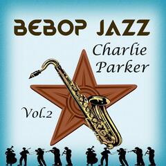 BeBop Jazz, Charlie Parker Vol. 2
