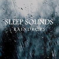 Sleep Sounds: Raindrops