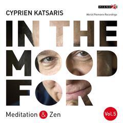 In the Mood for Meditation & Zen, Vol. 5: Händel, Gluck, Beethoven, Liszt, Grieg, Debussy...