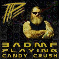 BADMF Playing Candy Crush