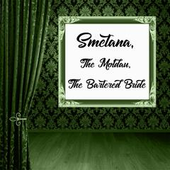 Smetana: The Moldau and The Bartered Bride