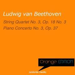 Orange Edition - Beethoven: String Quartet No. 3, Op. 18 & Piano Concerto No. 3, Op. 37