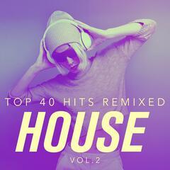 Top 40 Hits Remixed, Vol. 2 House