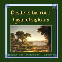Desde el barroco hasta el siglo XX, J.S. Bach, Conciertos Brandeburgo No. 1, No. 2 & No. 3