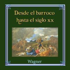 Desde el barroco hasta el siglo XX, Wagner