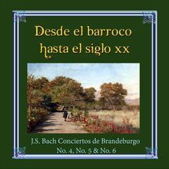 Desde el barroco hasta el siglo XX, J.S. Bach Conciertos de Brandeburgo No. 4, No. 5 & No. 6