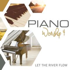 Piano Worship Vol. 4 (Let the River Flow)