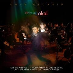 Nakakalokal (With the Abs-CBN Philharmonic Orchestra Under the Baton Of Maestro Gerald Salonga)