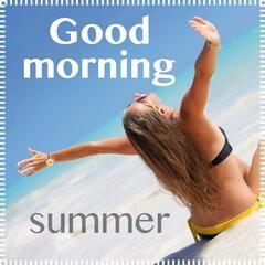 Good Morning Summer