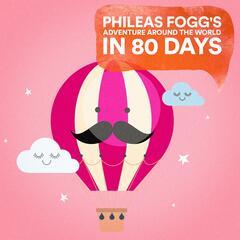 Phileas Fogg's Adventure Around the World in 80 Days