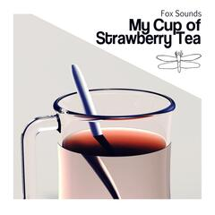 My Cup of Strawberry Tea
