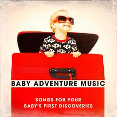 Baby Adventure Music - Songs for Your Baby's First Discoveries