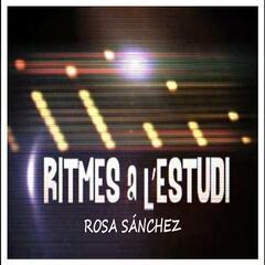 Ritmes a l'Estudi: Rosa Sánchez
