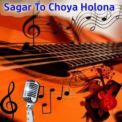 Sagar To Choya Holona