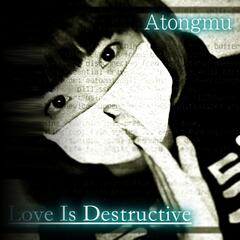 Love Is Destructive