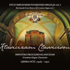 Zvuci Hrvatskih Povijesnih Orgulja - Hrvatski Orguljski Klasicizam