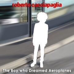 The Boy Who Dreamed Aeroplanes