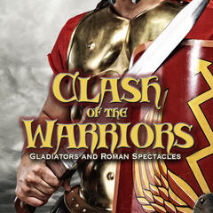 Clash of the Warriors: Gladiators and Roman Spectacles