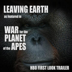 """Leaving Earth (As Featured in """"War for the Planet of the Apes"""" HBO First Look Trailer) - Single"""