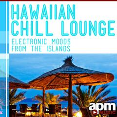 Hawaiian Chill Lounge: Electronic Moods from the Islands