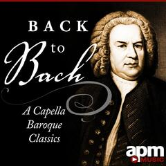 Back to Bach: Acapella Baroque Masterpieces