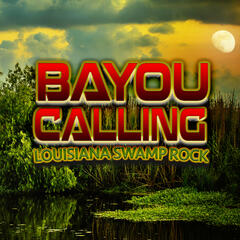 Bayou Calling: Louisiana Swamp Rock