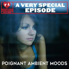 A Very Special Episode: Poignant Ambient Moods