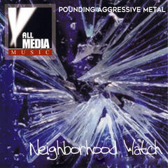 Neighborhood Watch: Pounding Aggressive Metal